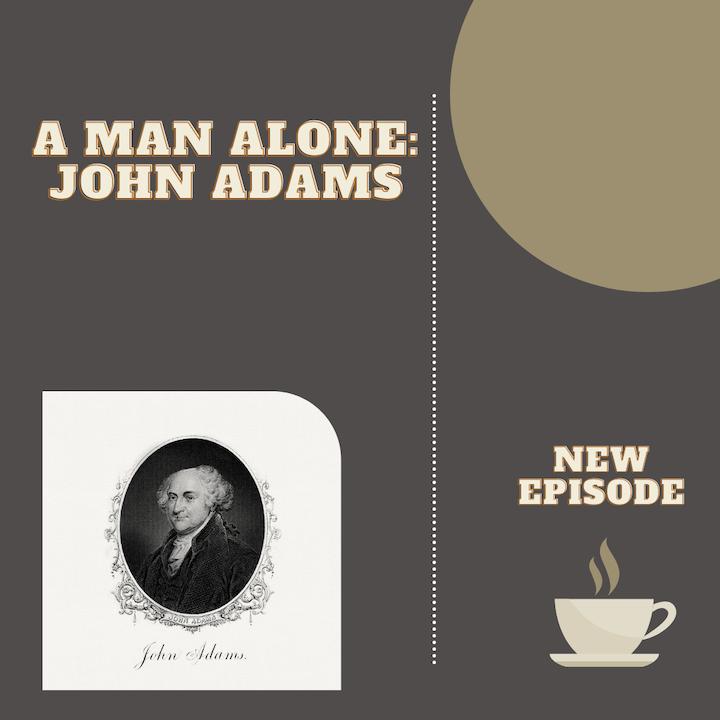 A Man Alone: John Adams