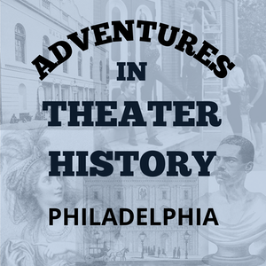 Adventures in Theater History: Philadelphia