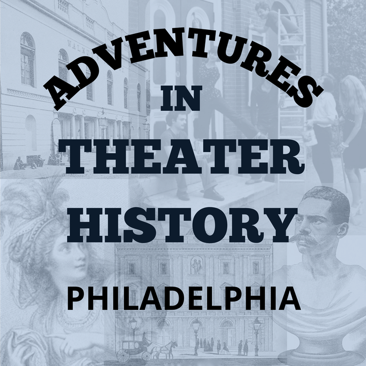 Adventures in Theater History: Philadelphia