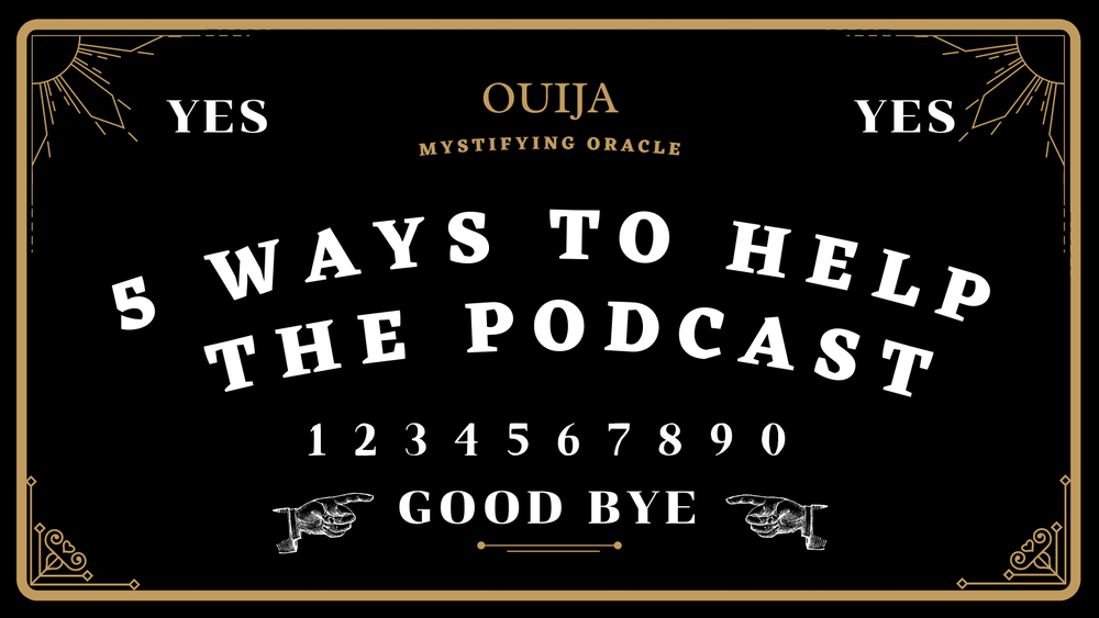 5 ways to help this podcast and improve your odds in the Afterlife*