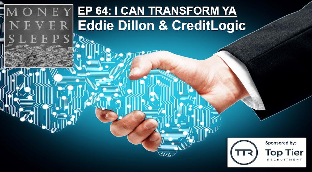 064: I Can Transform Ya - Eddie Dillon and CreditLogic