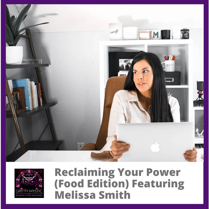 Reclaiming Your Power (Food Edition) Featuring Melissa Smith