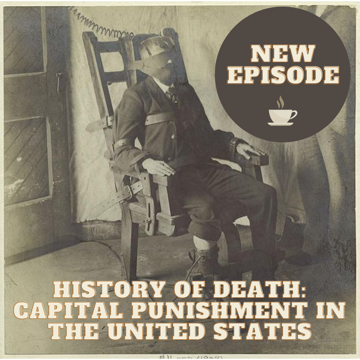 History of Death: Capital Punishment in the United States (Listener Request)