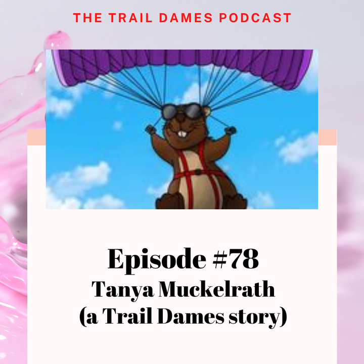 Episode #78 - Tanya Muckelrath (a Trail Dames story)
