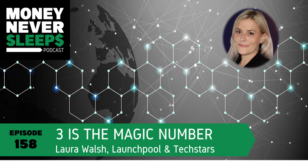 158: 3 is the Magic Number   Laura Walsh, Launchpool and Techstars