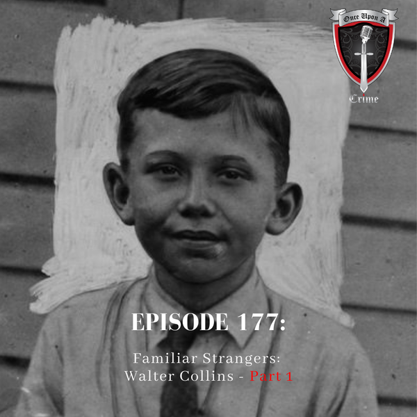 Episode 177: Familiar Strangers: Walter Collins - Part 1
