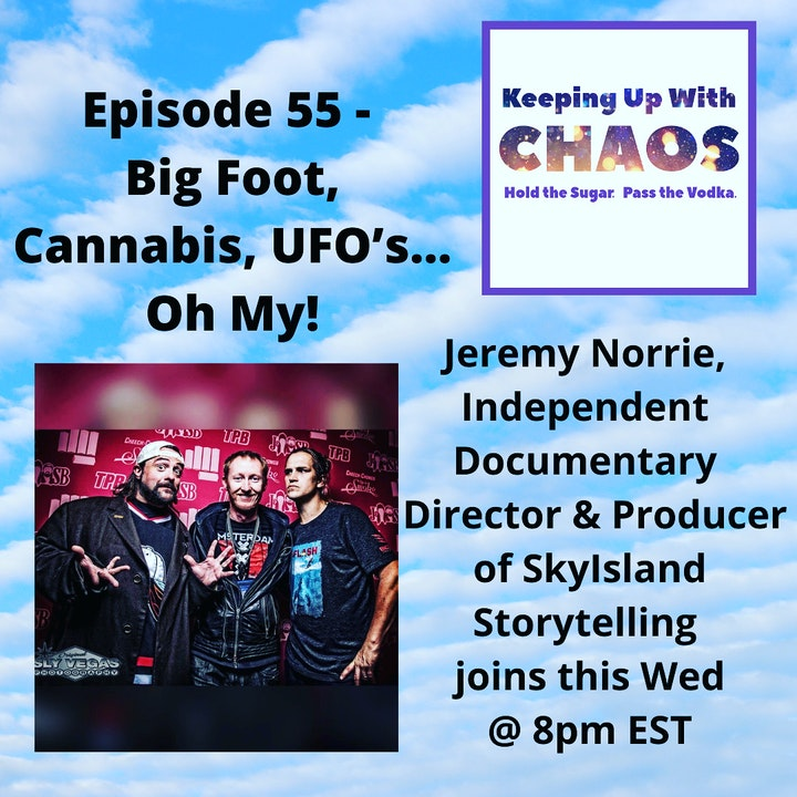 Episode 55 - Big Foot, Cannabis, UFO's...Oh My!