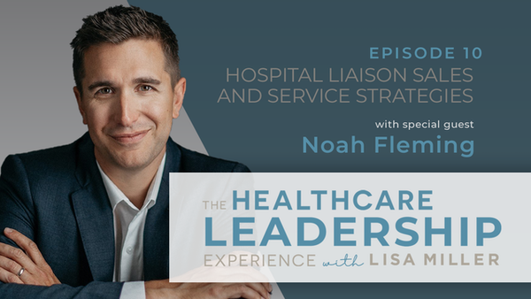 Hospital Liaison Sales and Service Strategies with Noah Fleming | Ep. 10
