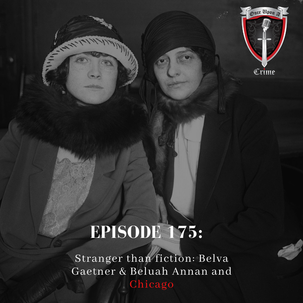 Episode 175: Stranger Than Fiction: Belva Gaertner & Beulah Annan and Chicago