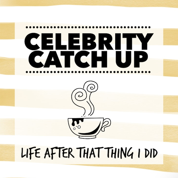 Celebrity Catch Up: Life After That Thing I Did