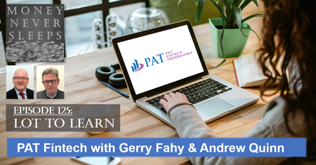 125: Lot to Learn | Gerry Fahy, Andrew Quinn and PAT Fintech Image
