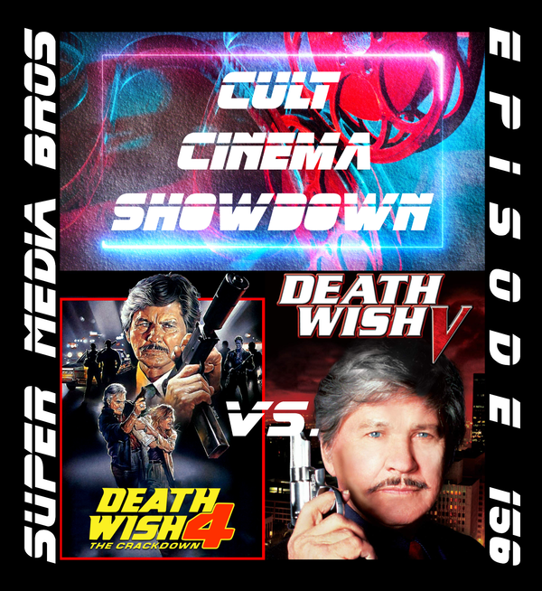 Cult Cinema Showdown 65: Death Wish 4 vs Death Wish 5 (Ep. 156) Image
