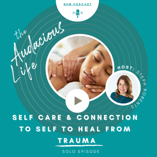 Self Care and Connection to Self to Heal From Trauma - Ep 77 Image
