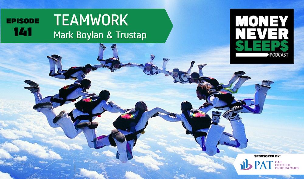 141: Teamwork   Mark Boylan and Trustap
