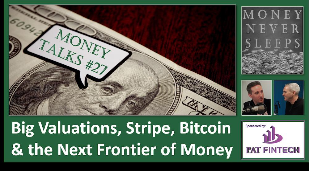 117: Money Talks #27 | Big Valuations | Stripe | Bitcoin Scarcity | The Next Frontier of Money | Rundles
