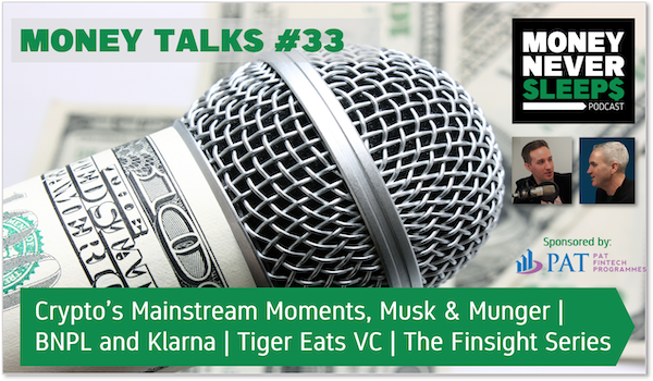 137: Money Talks #33 | Crypto's Mainstream Moments | Messin' Musk | Munger Moans | Klarna and BNPL | Tiger Eats VC | The Finsight Series Image
