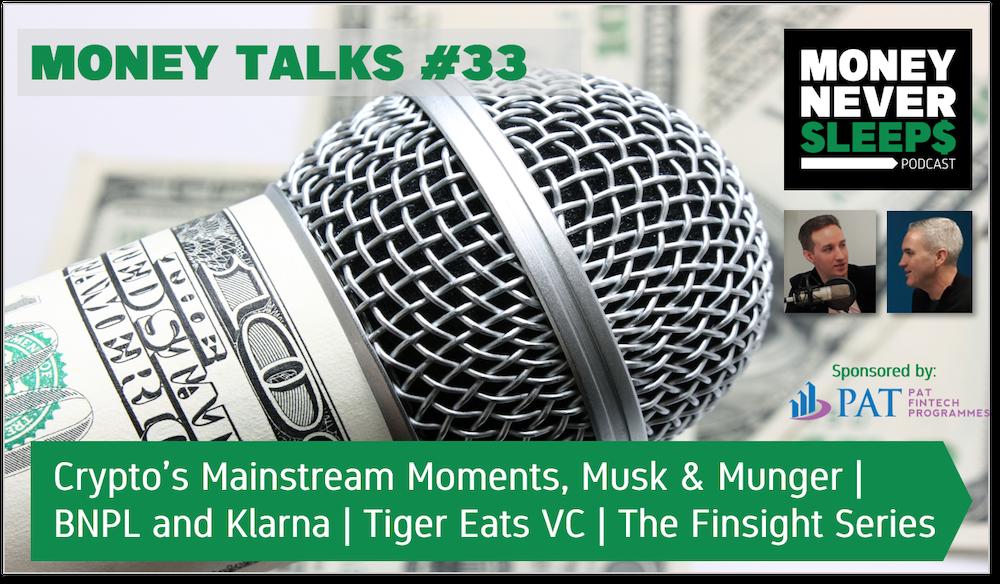 137: Money Talks #33 | Crypto's Mainstream Moments | Messin' Musk | Munger Moans | Klarna and BNPL | Tiger Eats VC | The Finsight Series