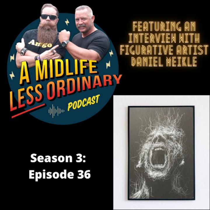 Season 3: Episode 36 With Artist Daniel Meikle