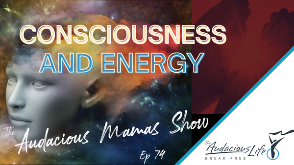 Consciousness and Energy Ep 74 Image