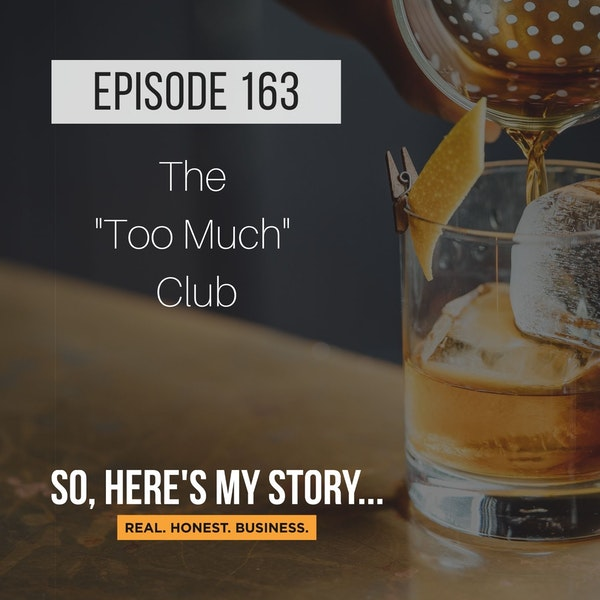 """Ep163: The """"Too Much"""" Club"""
