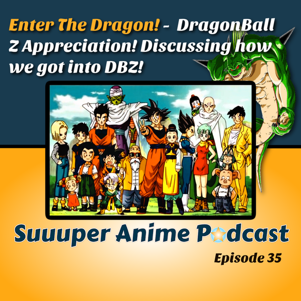 Enter The Dragon! - Dragon Ball Z Appreciation! Discussing How We Got Into DBZ And Having a Party On Kame Island | Ep. 35 Image