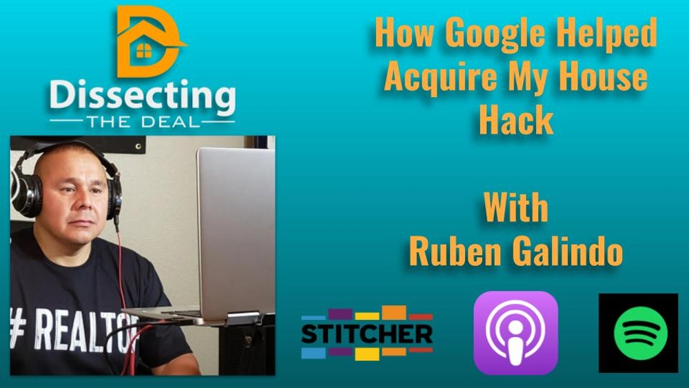 How Google Helped Me Acquire My House Hack with Ruben Galindo