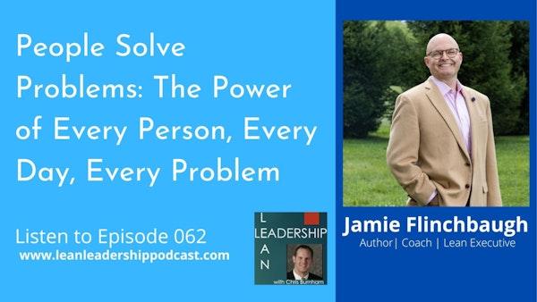 Episode 062: Jamie Flinchbaugh - People Solve Problems