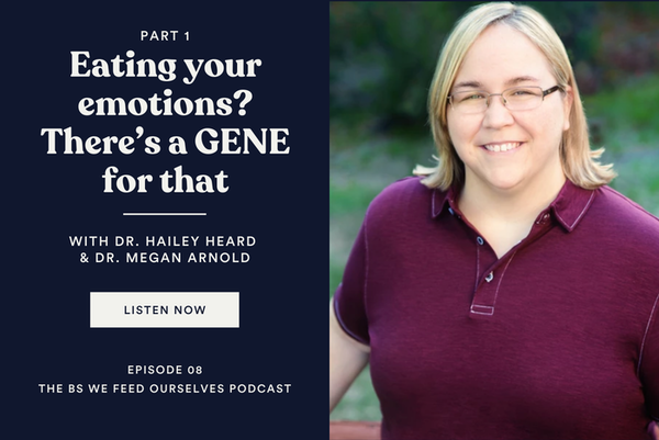 8. Eating your emotions? There's a GENE for that (Part 1)