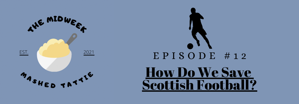 Ep12 - How Do We Save Scottish Football?