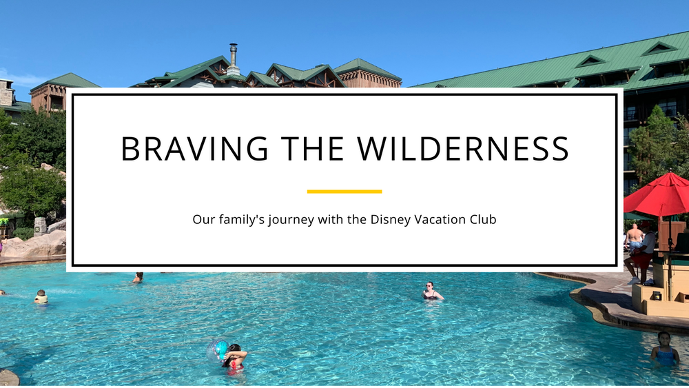 Braving the Wilderness: Our family's journey with the DVC