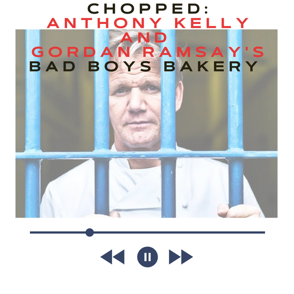 "Episode 199: Chopped: Anthony Kelly and Gordon Ramsay's ""Bad Boys Bakery"""
