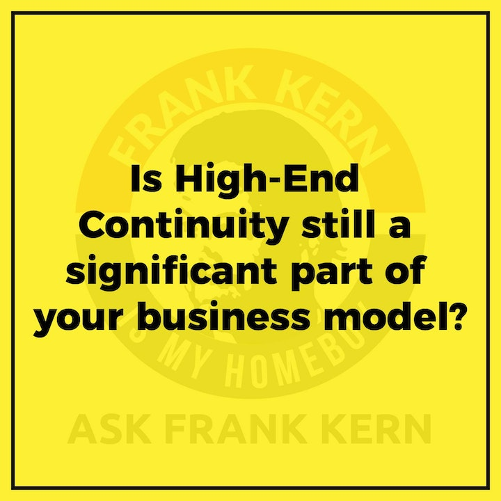 Is High-End Continuity still a significant part of your business model?