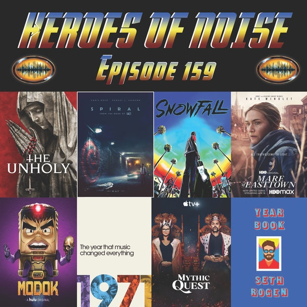Episode 159 - The Unholy, Spiral, Snowfall, Mare of Easttown, Marvel's M.O.D.O.K., 1971-  The Year That Music Changed Everything, Mythic Quest S2, and Seth Rogen's Yearbook Image
