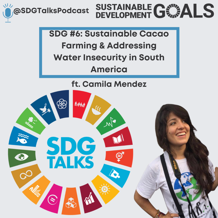 SDG #6 - Sustainable Cacao Farming and Addressing Water Insecurity in South America with Camila Olmedo Mendez