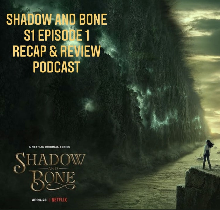 E105 Binge With Us! Shadow and Bone S1 Episode 1