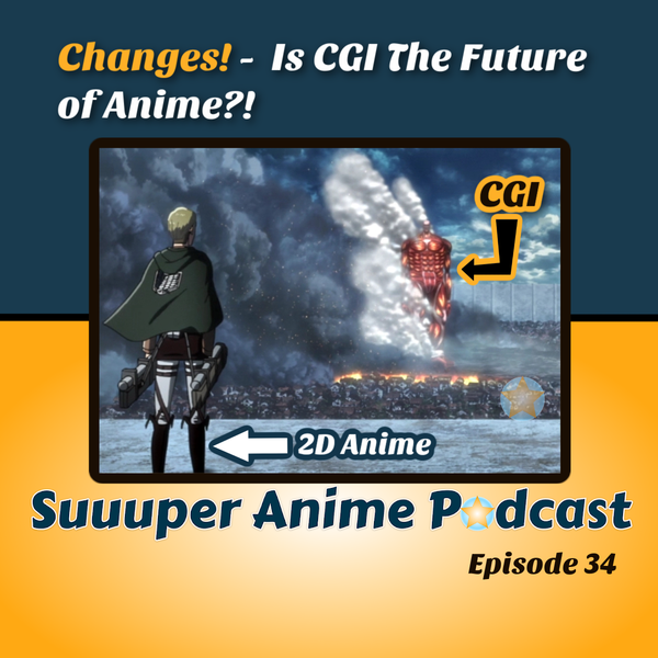 Changes! - Is CGI The Future Of Anime? | Ep.34 Image