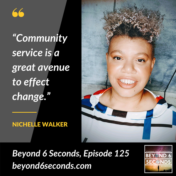 Episode 125: Changing the world through community service -- with Nichelle Walker