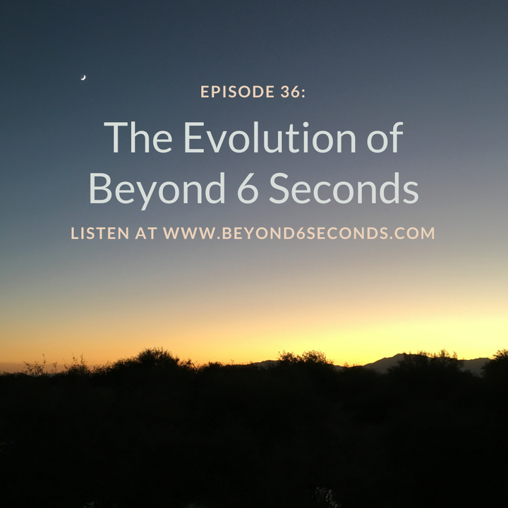 Episode 36: The Evolution of Beyond 6 Seconds