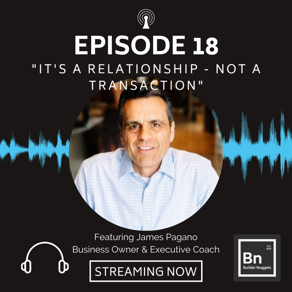 EP 18: It's a Relationship - Not a Transaction