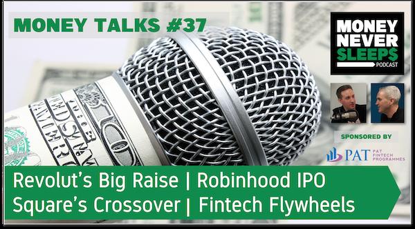 147: Money Talks #37: Revolut's Big Raise | Square's Crossover | Robinhood IPO | Fintech Flywheels