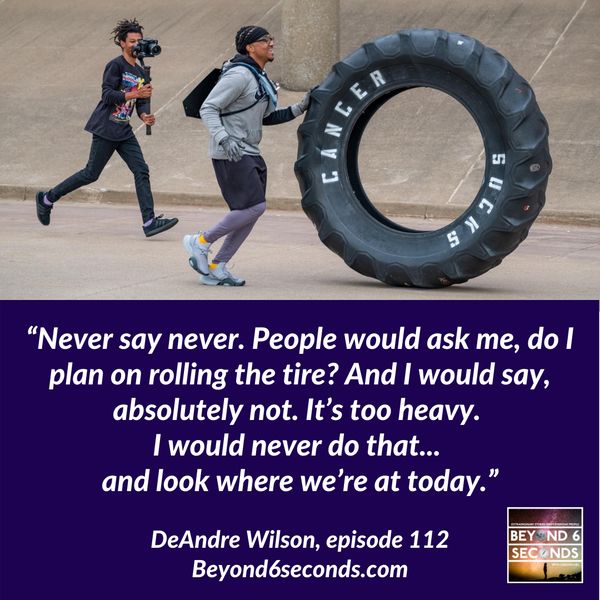 Episode 112: Rolling the 230-pound Cancer Sucks Tire – with DeAndre Wilson Image