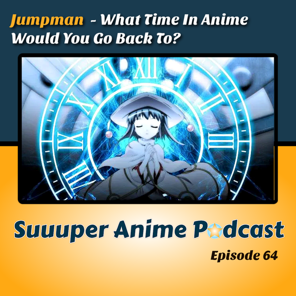 Jumpman! - What Time Or Arc In Anime Would We Jump Back To? | Ep.64 Image