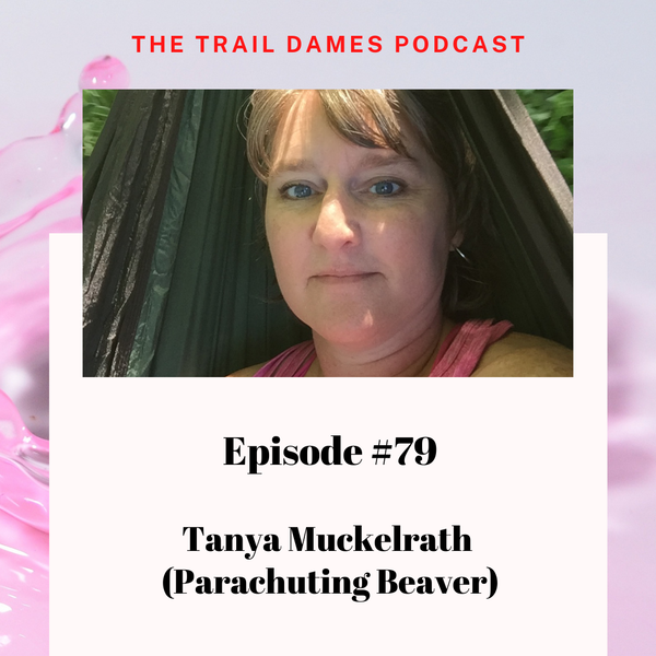 Episode #79 - Tanya Muckelrath (Parachuting Beaver)