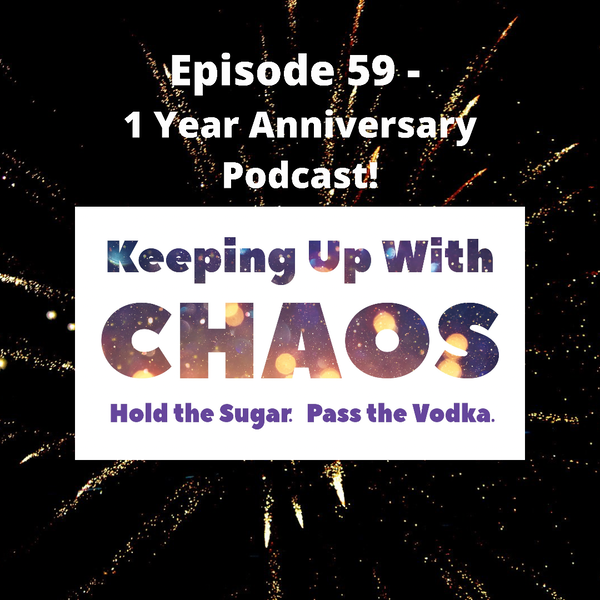 Episode 59 - The Chaos Keepers: 1 Year Anniversary Podcast!