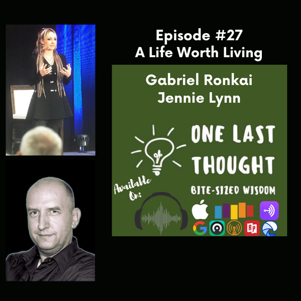 A Live Worth Living - Jennie Lynn, Gabriel Ronkai - Episode 27