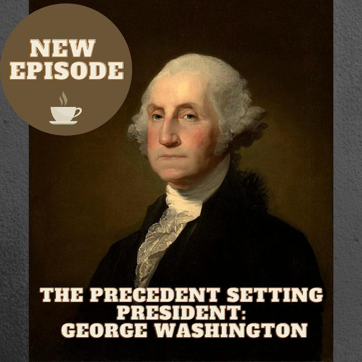 The Precedent Setting President: George Washington
