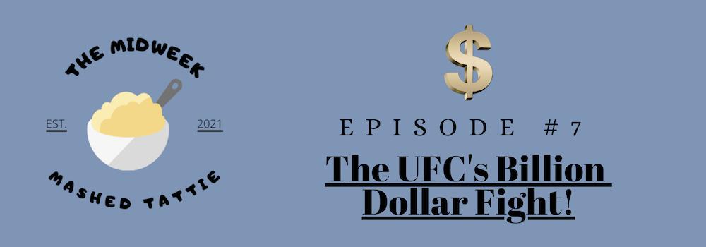 Episode 7 - The UFC's Billion Dollar Fight...