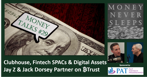 124: Money Talks #29   Clubhouse   Jay Z, Jack Dorsey and Bitcoin   Fintech SPACs and Digital Assets