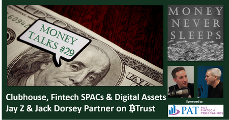 124: Money Talks #29 | Clubhouse | Jay Z, Jack Dorsey and Bitcoin | Fintech SPACs and Digital Assets Image