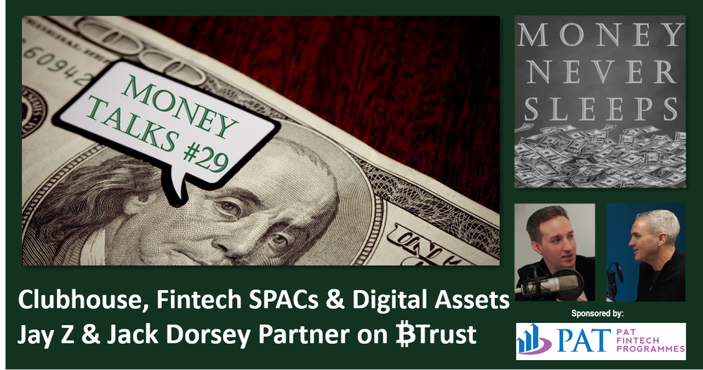 124: Money Talks #29 | Clubhouse | Jay Z, Jack Dorsey and Bitcoin | Fintech SPACs and Digital Assets